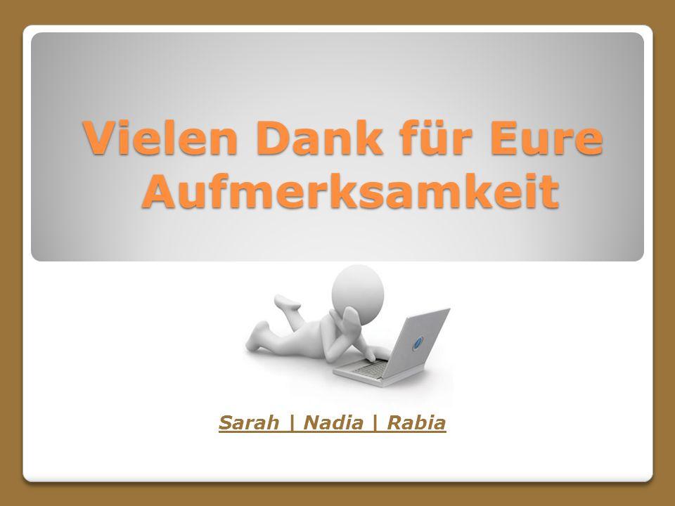 Vielen Dank für Eure Aufmerksamkeit Sarah | Nadia | Rabia
