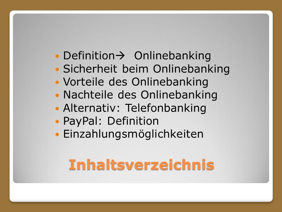 Inhaltsverzeichnis Definition Onlinebanking Sicherheit beim Onlinebanking Vorteile des Onlinebanking Nachteile des Onlinebanking Alternativ: Telefonba