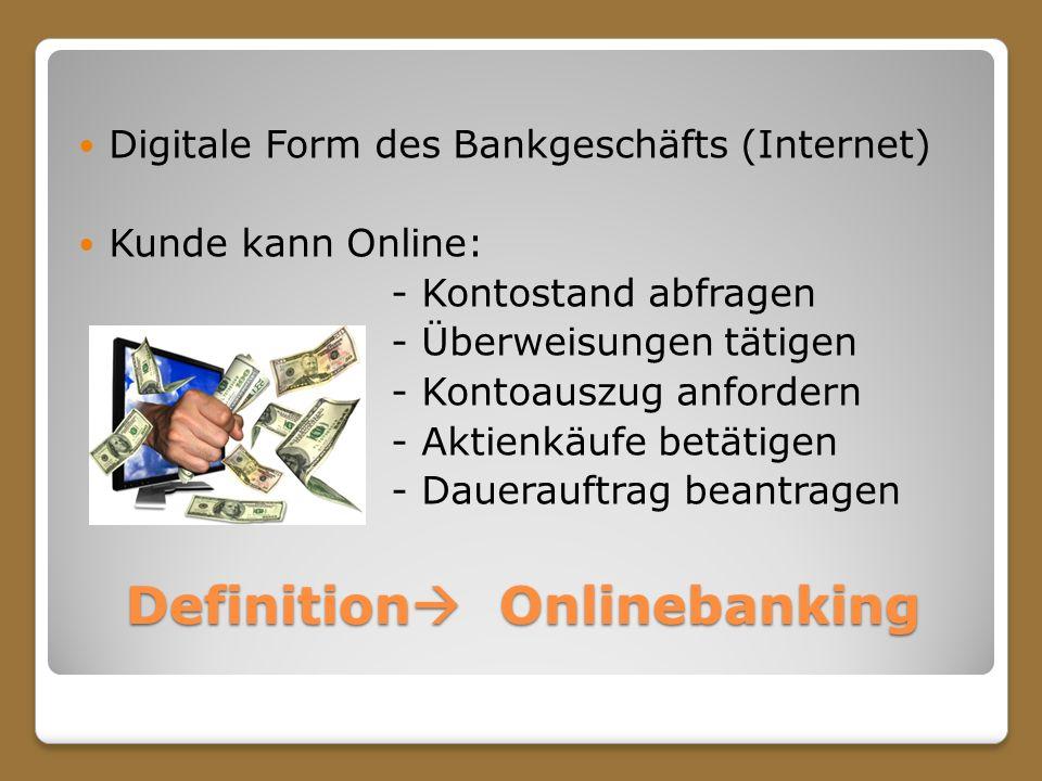 Definition Onlinebanking Digitale Form des Bankgeschäfts (Internet) Kunde kann Online: - Kontostand abfragen - Überweisungen tätigen - Kontoauszug anf