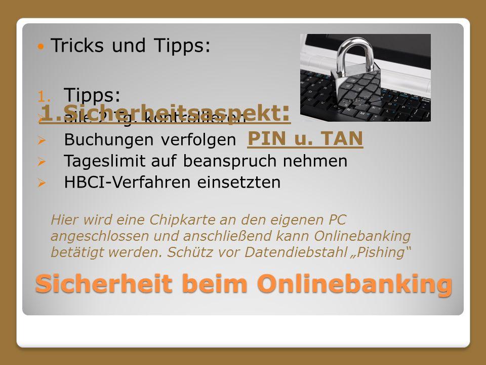 Sicherheit beim Onlinebanking Tricks und Tipps: 1. Tipps: alle 2 Tg. kontrollieren Buchungen verfolgen Tageslimit auf beanspruch nehmen HBCI-Verfahren
