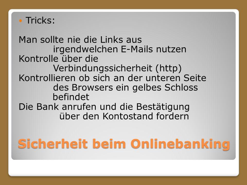 Sicherheit beim Onlinebanking Tricks: Man sollte nie die Links aus irgendwelchen E-Mails nutzen Kontrolle über die Verbindungssicherheit (http) Kontro