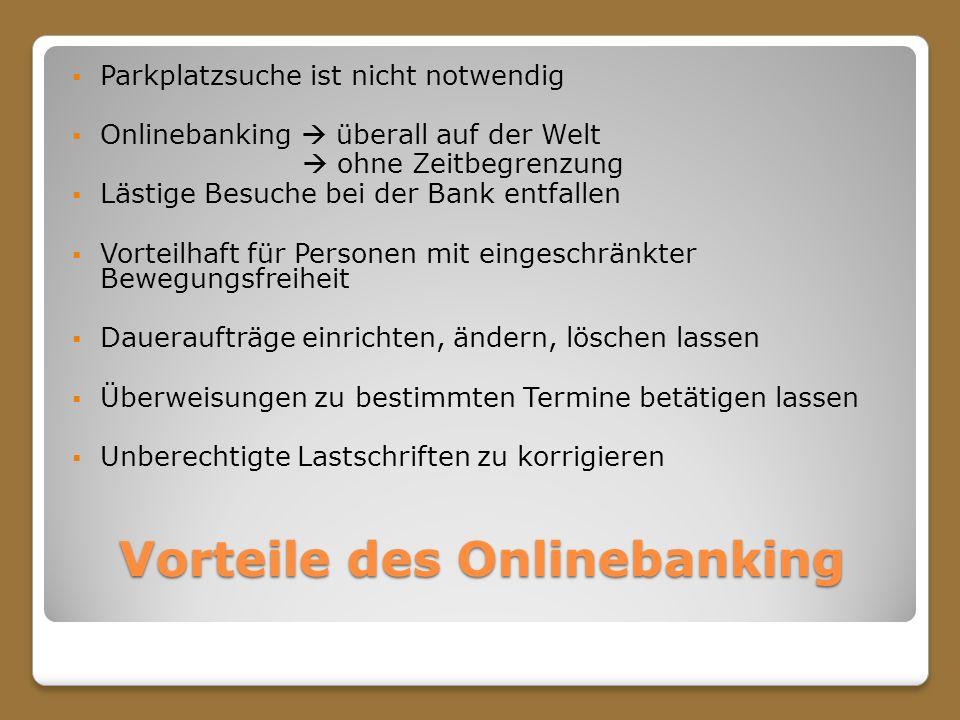 Vorteile des Onlinebanking Parkplatzsuche ist nicht notwendig Onlinebanking überall auf der Welt ohne Zeitbegrenzung Lästige Besuche bei der Bank entf