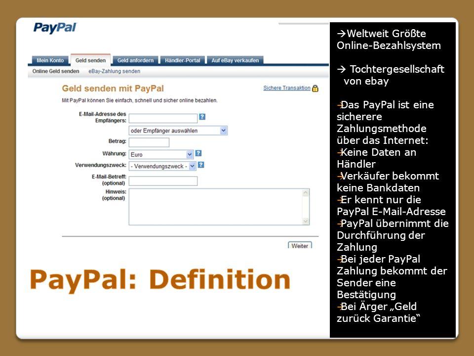 Weltweit Größte Online-Bezahlsystem Tochtergesellschaft von ebay Das PayPal ist eine sicherere Zahlungsmethode über das Internet: Keine Daten an Händl