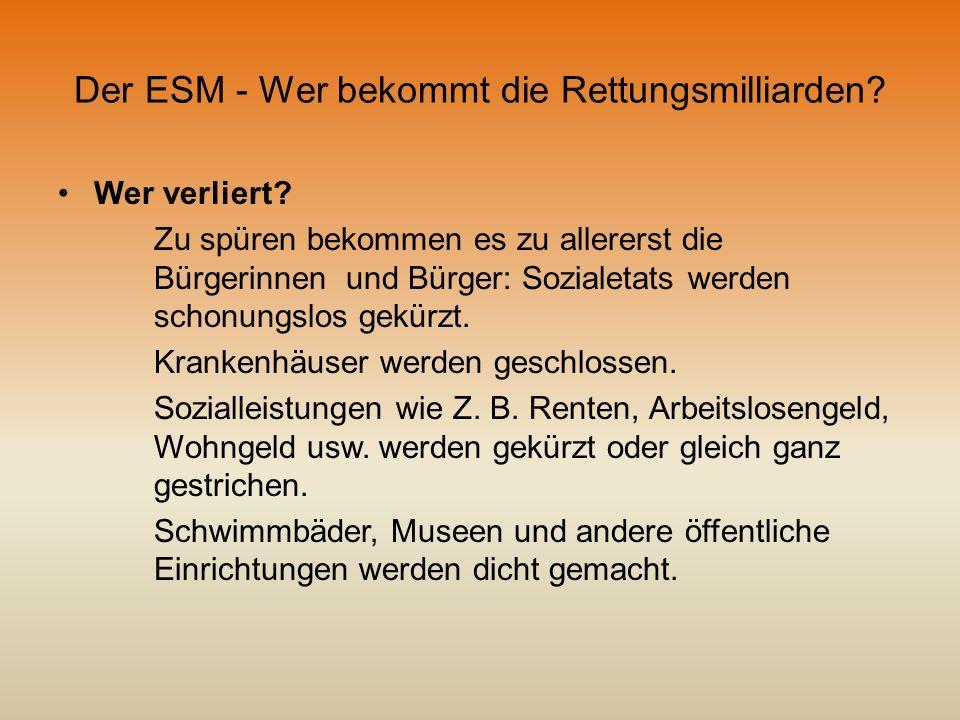 Der ESM - Wer bekommt die Rettungsmilliarden? Wer verliert? Zu spüren bekommen es zu allererst die Bürgerinnen und Bürger: Sozialetats werden schonung