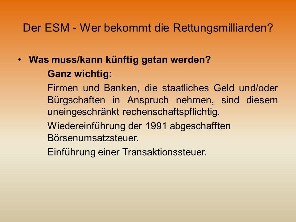Der ESM - Wer bekommt die Rettungsmilliarden? Was muss/kann künftig getan werden? Ganz wichtig: Firmen und Banken, die staatliches Geld und/oder Bürgs