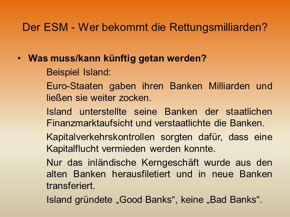Der ESM - Wer bekommt die Rettungsmilliarden? Was muss/kann künftig getan werden? Beispiel Island: Euro-Staaten gaben ihren Banken Milliarden und ließ