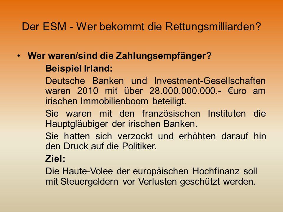 Der ESM - Wer bekommt die Rettungsmilliarden? Wer waren/sind die Zahlungsempfänger? Beispiel Irland: Deutsche Banken und Investment-Gesellschaften war
