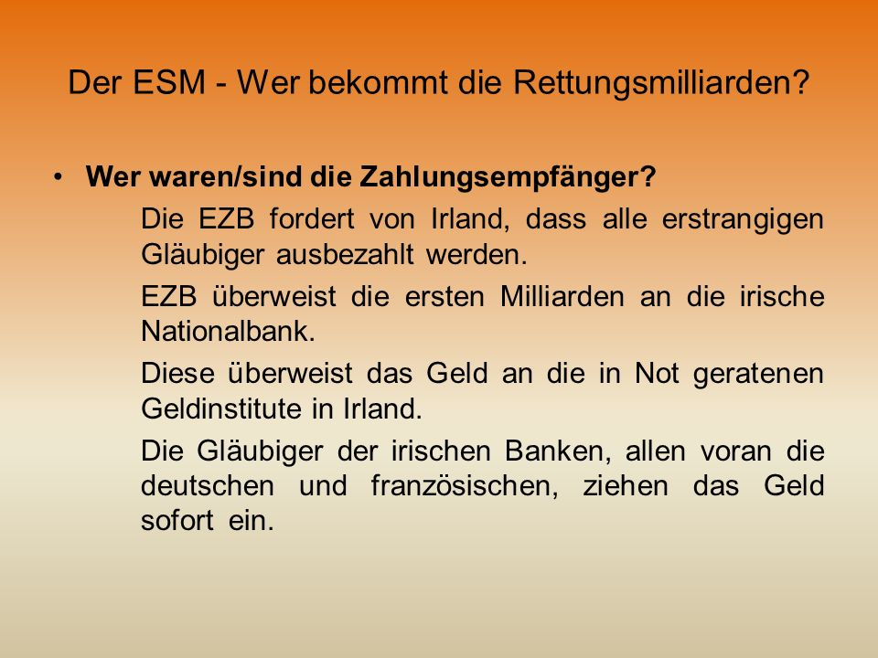 Der ESM - Wer bekommt die Rettungsmilliarden? Wer waren/sind die Zahlungsempfänger? Die EZB fordert von Irland, dass alle erstrangigen Gläubiger ausbe