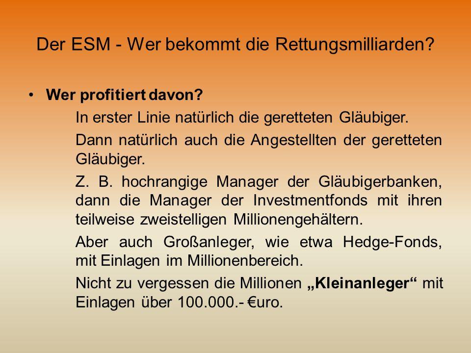 Der ESM - Wer bekommt die Rettungsmilliarden? Wer profitiert davon? In erster Linie natürlich die geretteten Gläubiger. Dann natürlich auch die Angest