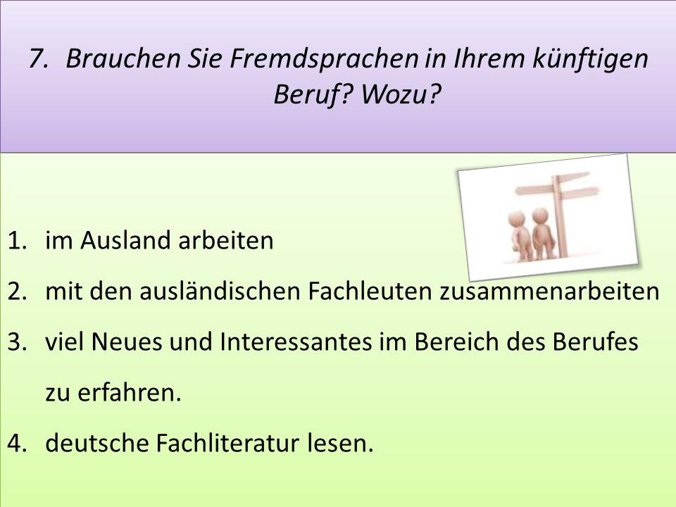 7.Brauchen Sie Fremdsprachen in Ihrem künftigen Beruf.