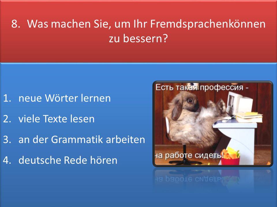 8.Was machen Sie, um Ihr Fremdsprachenkönnen zu bessern.