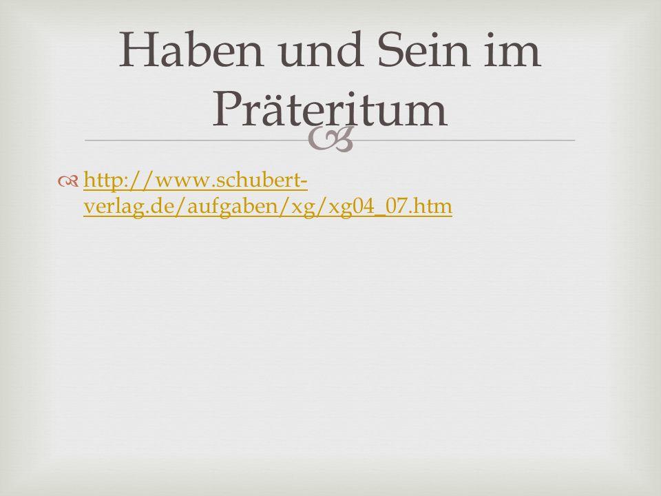 http://www.schubert- verlag.de/aufgaben/xg/xg04_07.htm http://www.schubert- verlag.de/aufgaben/xg/xg04_07.htm Haben und Sein im Präteritum