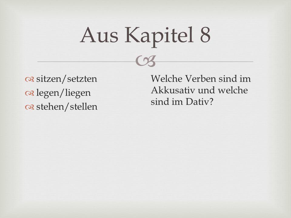 Aus Kapitel 8 sitzen/setzten legen/liegen stehen/stellen Welche Verben sind im Akkusativ und welche sind im Dativ?