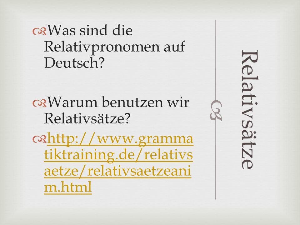 Relativsätze Was sind die Relativpronomen aufDeutsch? Warum benutzen wir Relativsätze? http://www.gramma tiktraining.de/relativsaetze/relativsaetzeani