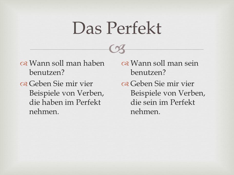 Das Perfekt Wann soll man haben benutzen? Geben Sie mir vier Beispiele von Verben, die haben im Perfekt nehmen. Wann soll man sein benutzen? Geben Sie