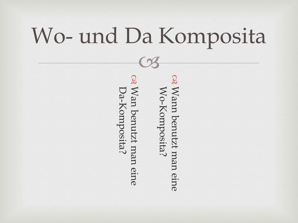 Wo- und Da Komposita Wann benutzt man eineWo-Komposita? Wan benutzt man eineDa-Komposita?