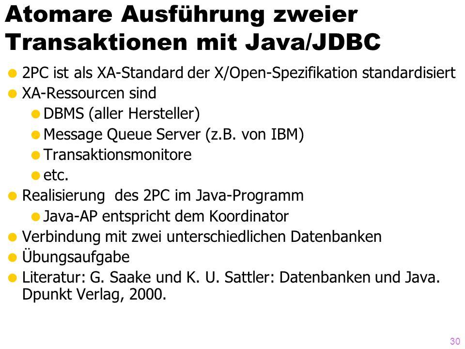 30 Atomare Ausführung zweier Transaktionen mit Java/JDBC 2PC ist als XA-Standard der X/Open-Spezifikation standardisiert XA-Ressourcen sind DBMS (alle