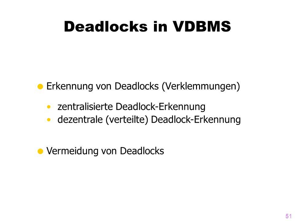 51 Deadlocks in VDBMS Erkennung von Deadlocks (Verklemmungen) zentralisierte Deadlock-Erkennung dezentrale (verteilte) Deadlock-Erkennung Vermeidung v