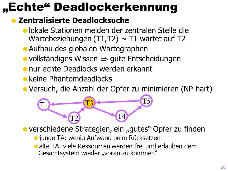 66 Echte Deadlockerkennung Zentralisierte Deadlocksuche lokale Stationen melden der zentralen Stelle die Wartebeziehungen (T1,T2) ~ T1 wartet auf T2 A
