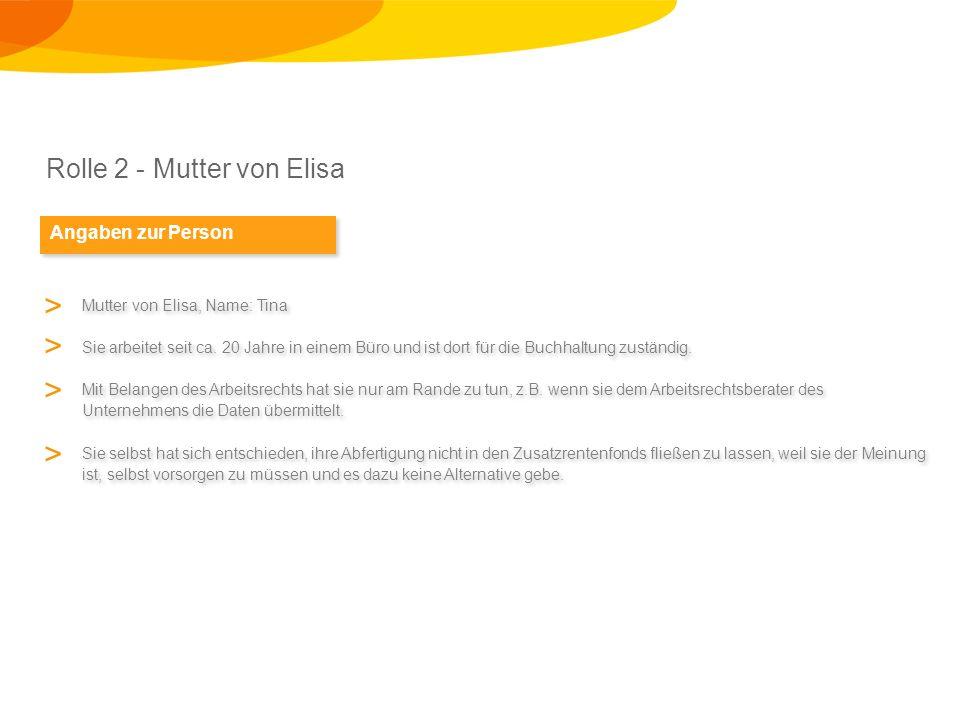 Rolle 2 - Mutter von Elisa Angaben zur Person Mutter von Elisa, Name: Tina Sie arbeitet seit ca.