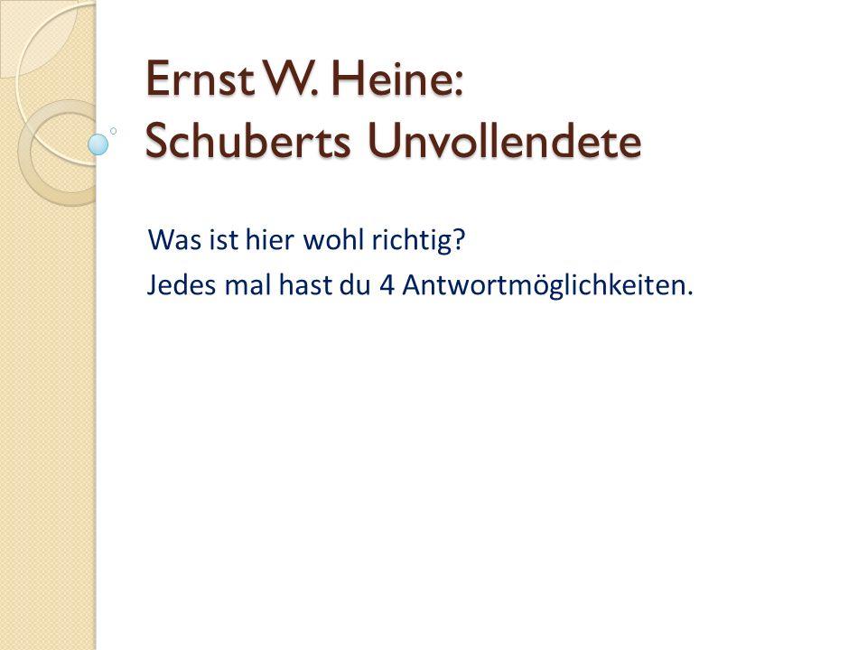 Ernst W.Heine: Schuberts Unvollendete Was ist hier wohl richtig.