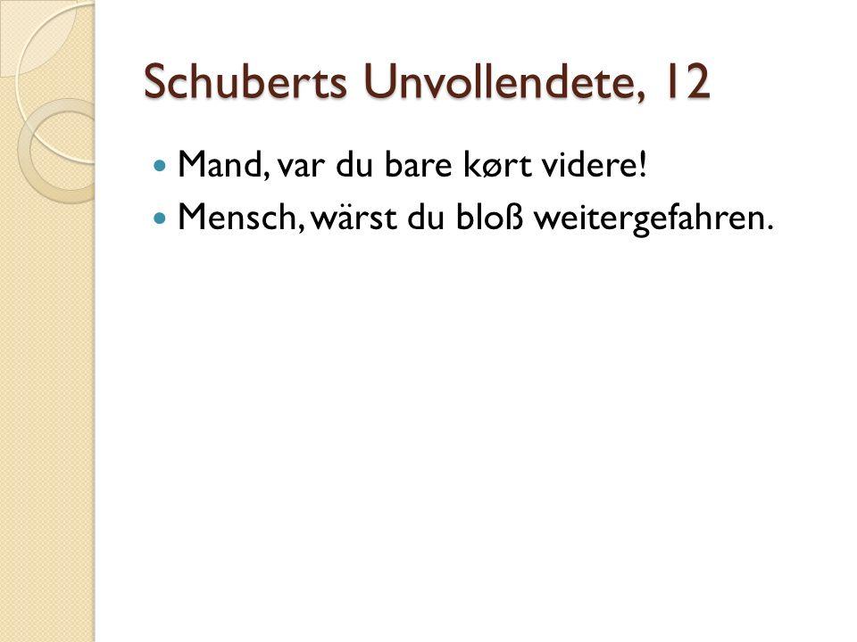 Schuberts Unvollendete, 12 Mand, var du bare kørt videre! Mensch, wärst du bloß weitergefahren.
