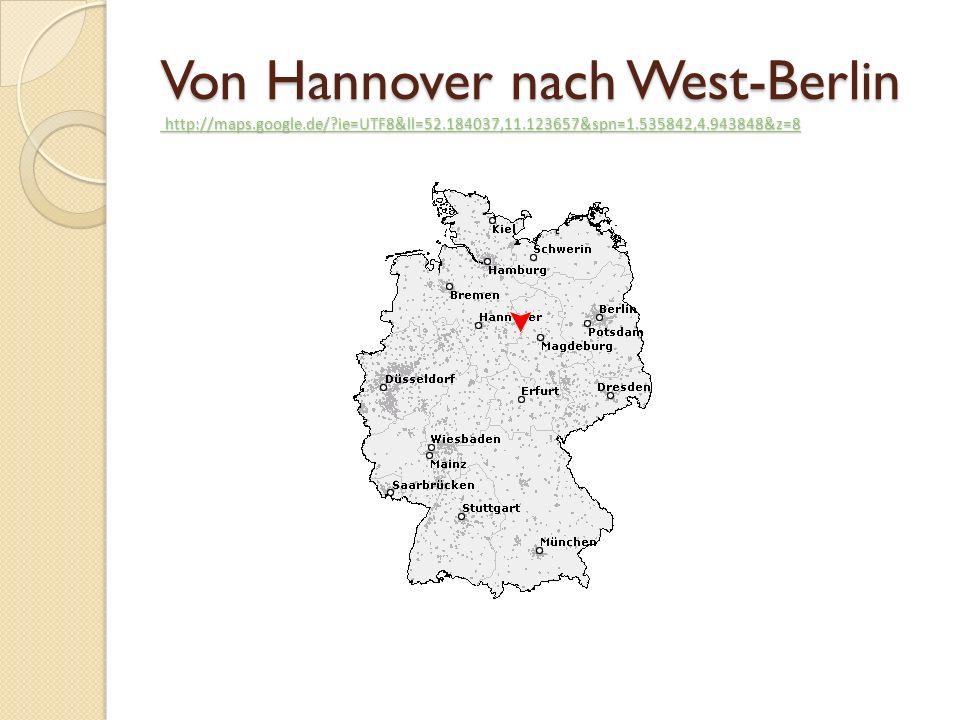 Von Hannover nach West-Berlin http://maps.google.de/?ie=UTF8&ll=52.184037,11.123657&spn=1.535842,4.943848&z=8 http://maps.google.de/?ie=UTF8&ll=52.184037,11.123657&spn=1.535842,4.943848&z=8 http://maps.google.de/?ie=UTF8&ll=52.184037,11.123657&spn=1.535842,4.943848&z=8