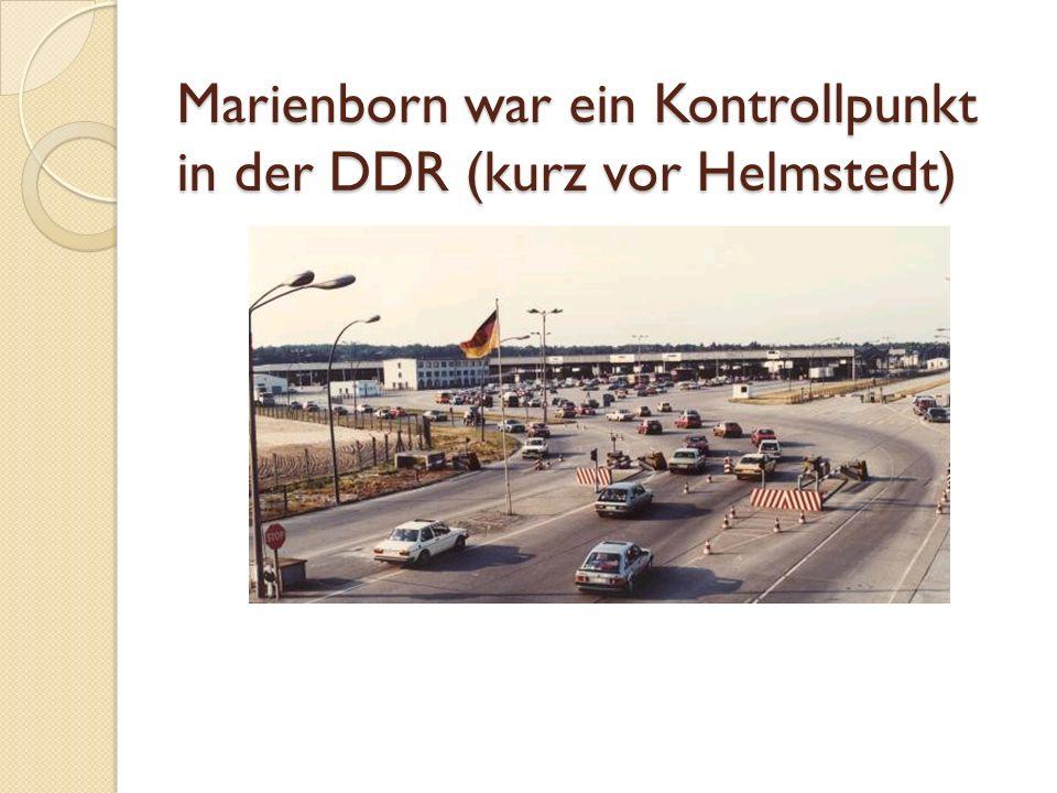Marienborn war ein Kontrollpunkt in der DDR (kurz vor Helmstedt)