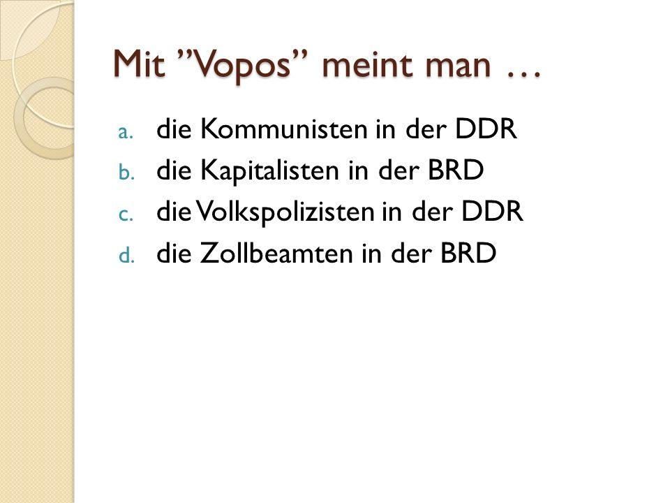 Mit Vopos meint man … a.die Kommunisten in der DDR b.