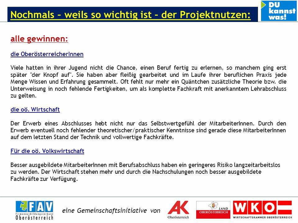 eine Gemeinschaftsinitiative von Nochmals – weils so wichtig ist – der Projektnutzen: alle gewinnen: die OberösterreicherInnen Viele hatten in ihrer Jugend nicht die Chance, einen Beruf fertig zu erlernen, so manchem ging erst später der Knopf auf .