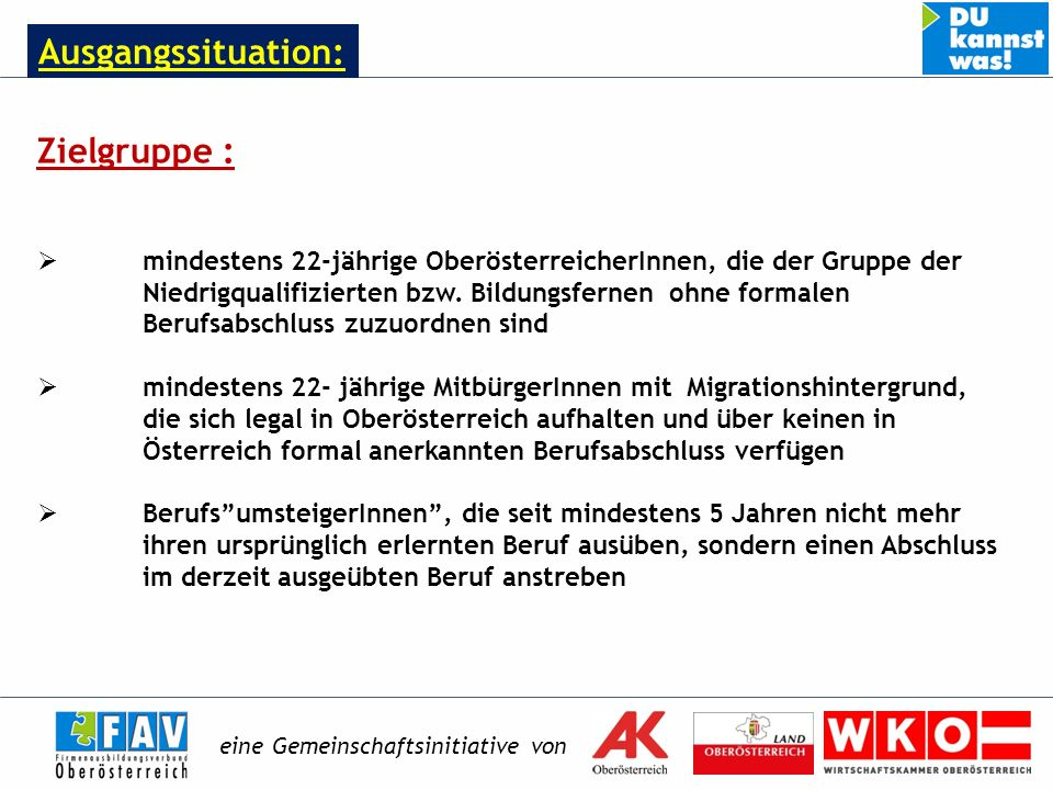 eine Gemeinschaftsinitiative von Zielgruppe : mindestens 22-jährige OberösterreicherInnen, die der Gruppe der Niedrigqualifizierten bzw.