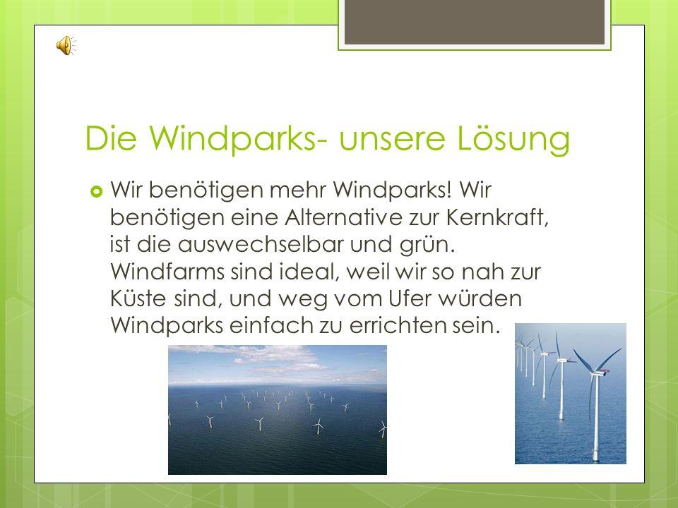 Die Windparks- unsere Lösung Wir benötigen mehr Windparks.