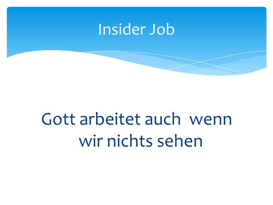 Gott arbeitet auch wenn wir nichts sehen Insider Job