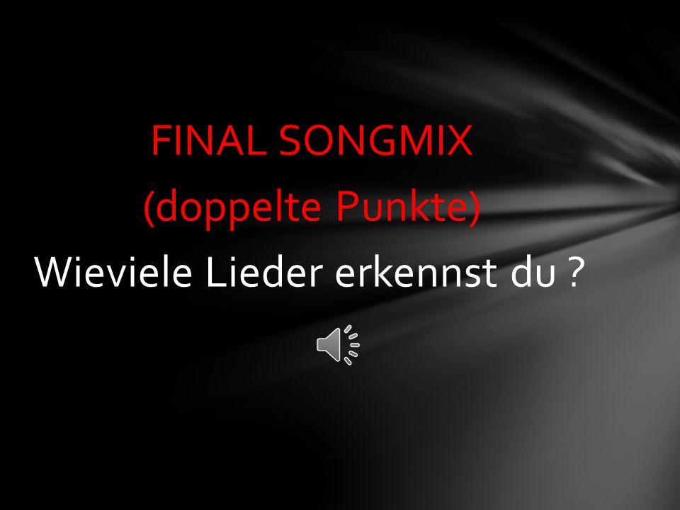 FINAL SONGMIX (doppelte Punkte) Wieviele Lieder erkennst du ?