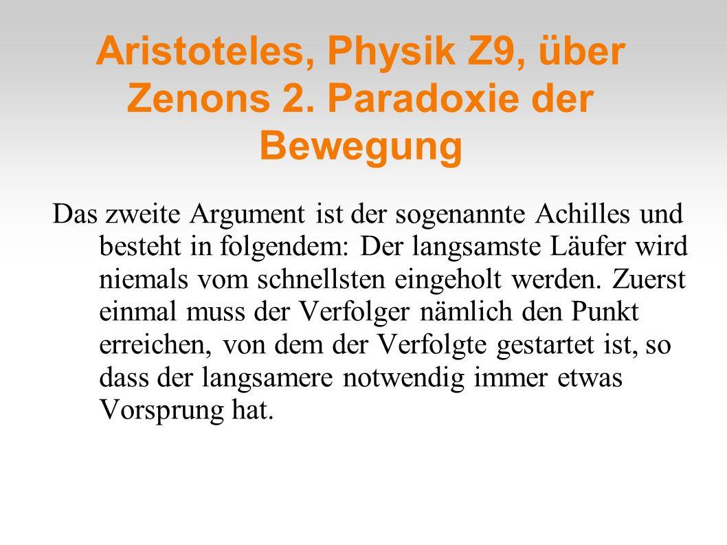 Aristoteles, Physik Z9, über Zenons 2. Paradoxie der Bewegung Das zweite Argument ist der sogenannte Achilles und besteht in folgendem: Der langsamste