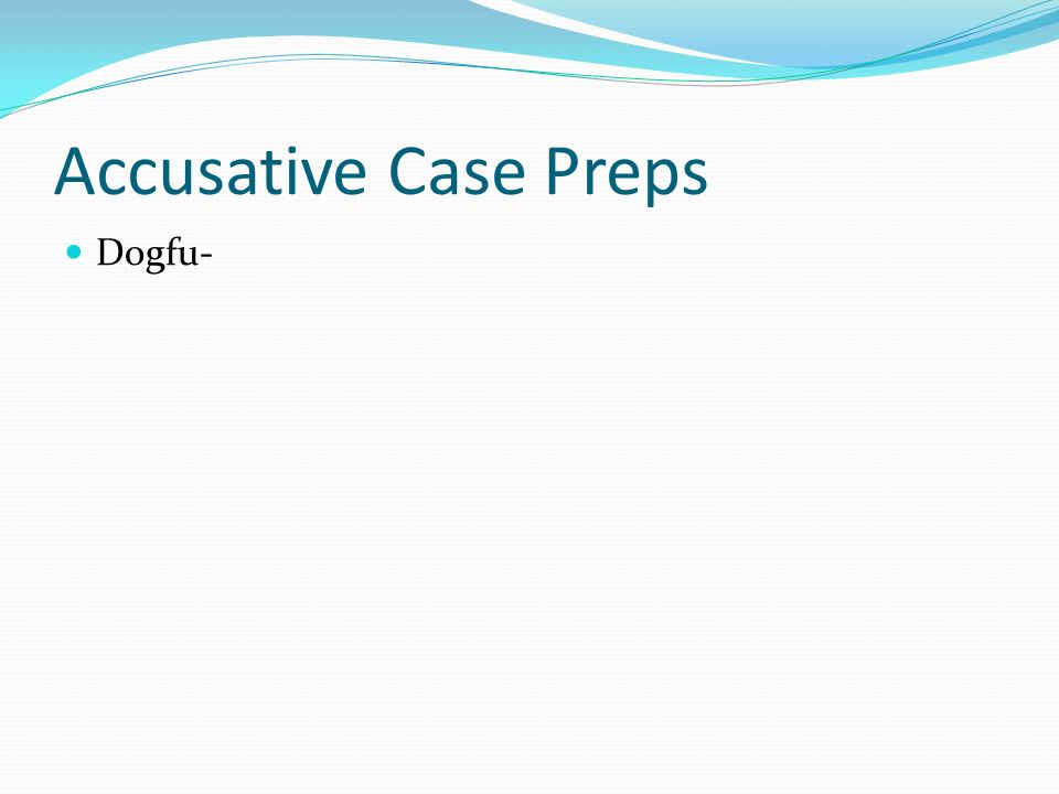 Accusative Case Preps Dogfu-