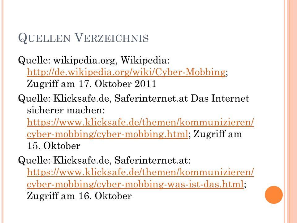 Q UELLEN V ERZEICHNIS Quelle: wikipedia.org, Wikipedia: http://de.wikipedia.org/wiki/Cyber-Mobbing; Zugriff am 17. Oktober 2011 http://de.wikipedia.or