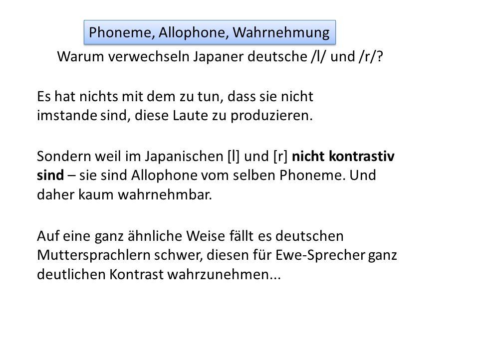 Warum verwechseln Japaner deutsche / l / und /r/? Es hat nichts mit dem zu tun, dass sie nicht imstande sind, diese Laute zu produzieren. Sondern weil
