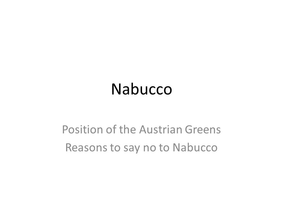Nabucco Position of the Austrian Greens Reasons to say no to Nabucco