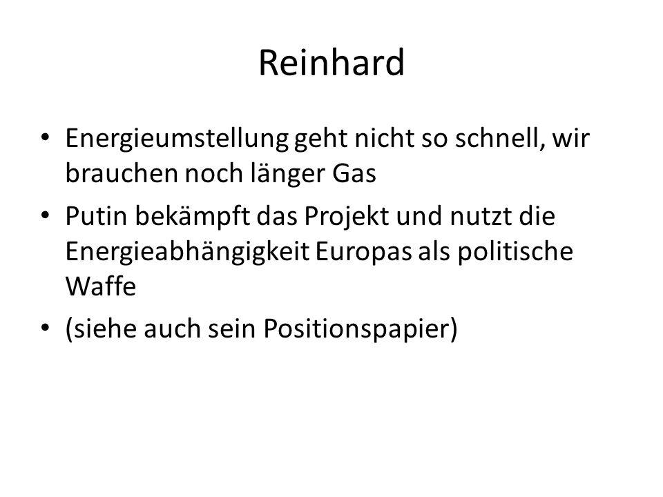 Reinhard Energieumstellung geht nicht so schnell, wir brauchen noch länger Gas Putin bekämpft das Projekt und nutzt die Energieabhängigkeit Europas als politische Waffe (siehe auch sein Positionspapier)