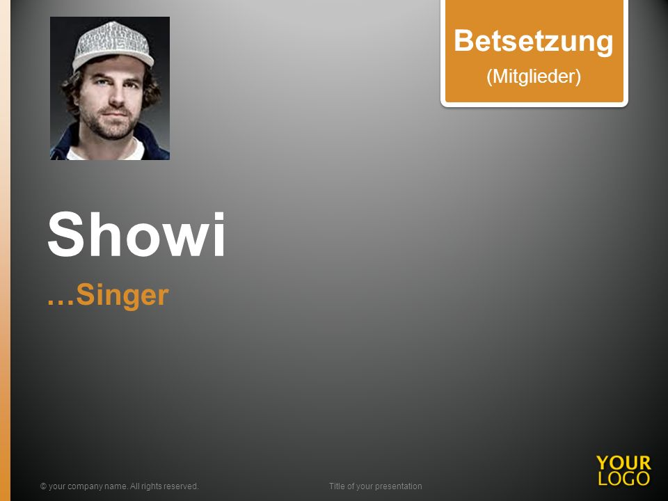 Showi …Singer © your company name. All rights reserved.Title of your presentation Betsetzung (Mitglieder)
