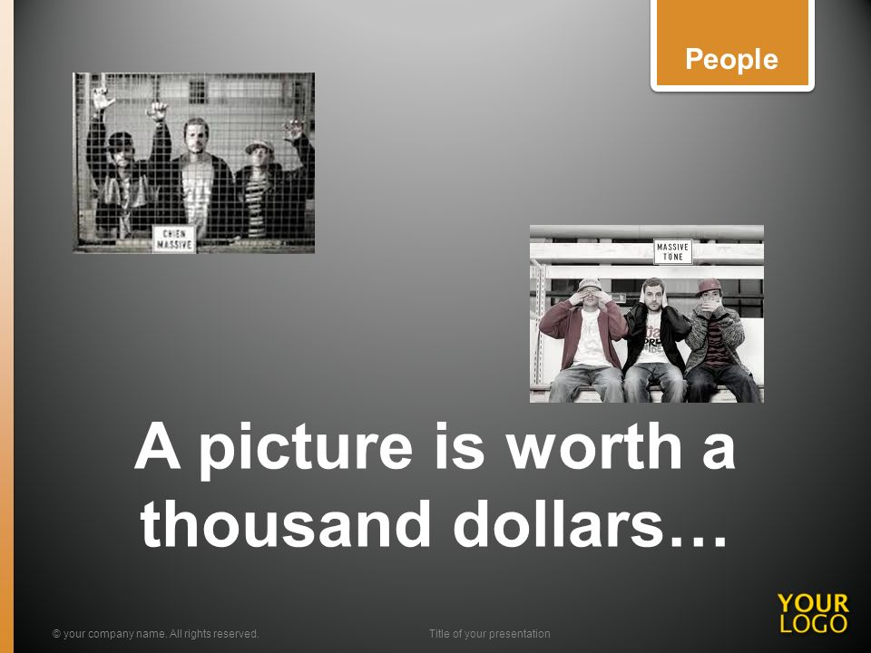 A picture is worth a thousand dollars… © your company name. All rights reserved.Title of your presentation People