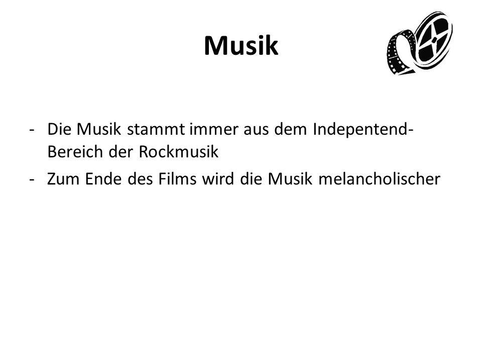Musik -Die Musik stammt immer aus dem Indepentend- Bereich der Rockmusik -Zum Ende des Films wird die Musik melancholischer