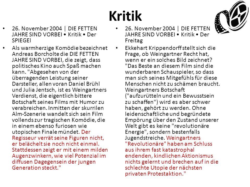 Kritik 26. November 2004 | DIE FETTEN JAHRE SIND VORBEI Kritik Der SPIEGEl Als warmherzige Komödie bezeichnet Andreas Borcholte die DIE FETTEN JAHRE S