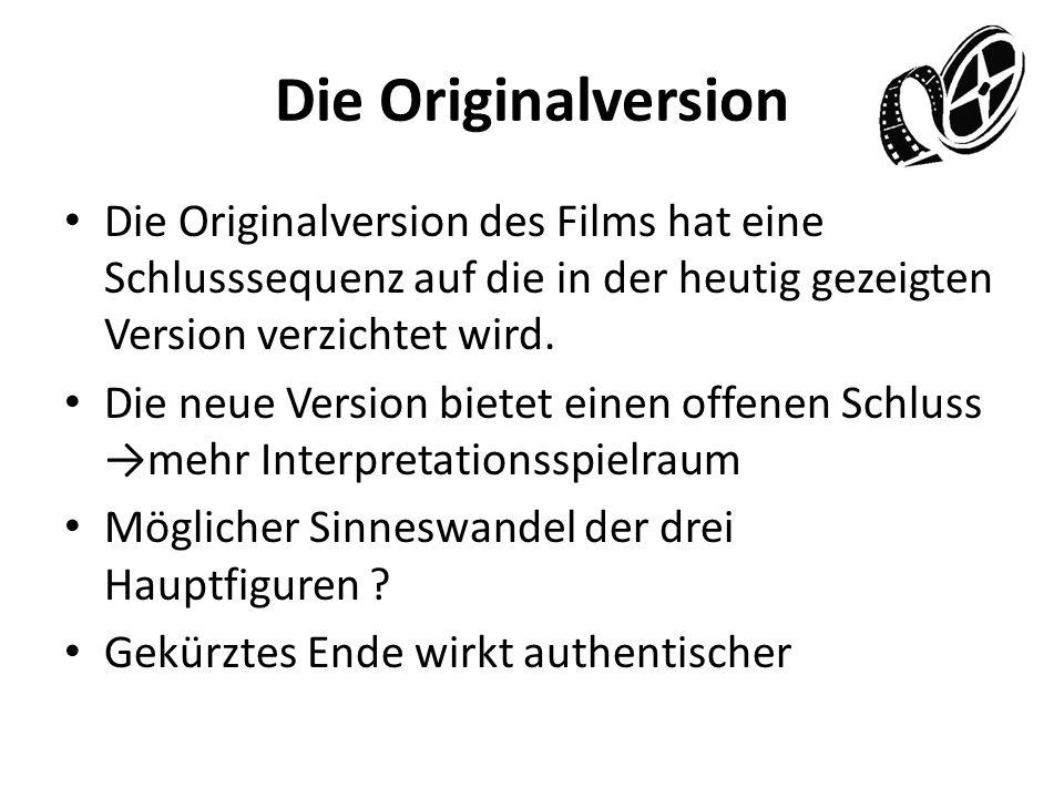 Die Originalversion Die Originalversion des Films hat eine Schlusssequenz auf die in der heutig gezeigten Version verzichtet wird. Die neue Version bi