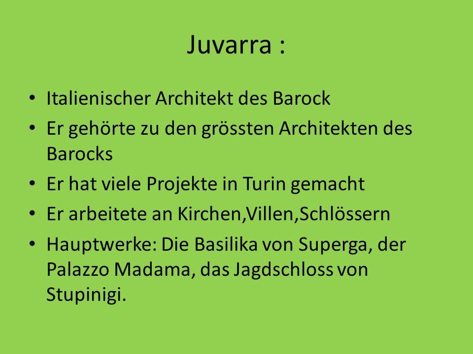 Juvarra : Italienischer Architekt des Barock Er gehörte zu den grössten Architekten des Barocks Er hat viele Projekte in Turin gemacht Er arbeitete an