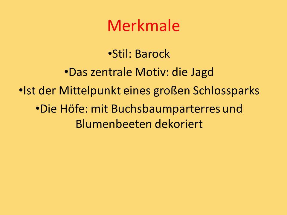 Merkmale Stil: Barock Das zentrale Motiv: die Jagd Ist der Mittelpunkt eines großen Schlossparks Die Höfe: mit Buchsbaumparterres und Blumenbeeten dek