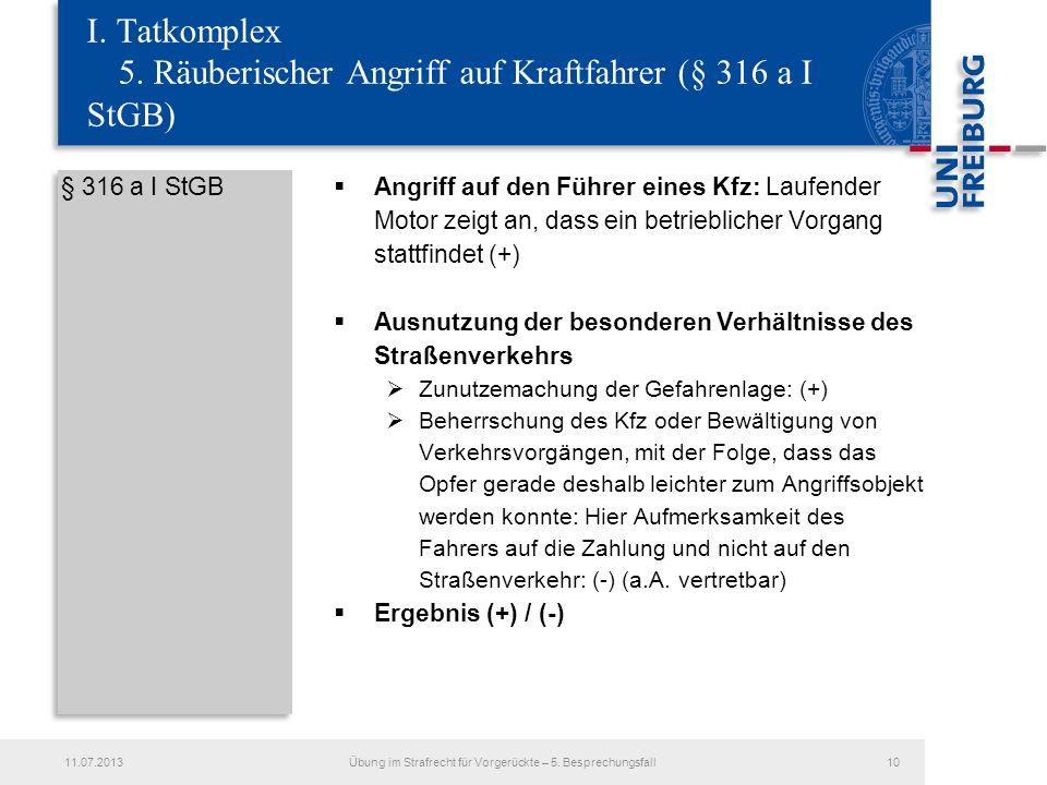 § 316 a I StGB Angriff auf den Führer eines Kfz: Laufender Motor zeigt an, dass ein betrieblicher Vorgang stattfindet (+) Ausnutzung der besonderen Ve