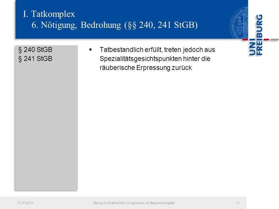 § 240 StGB § 241 StGB Tatbestandlich erfüllt, treten jedoch aus Spezialitätsgesichtspunkten hinter die räuberische Erpressung zurück Übung im Strafrecht für Vorgerückte – 5.