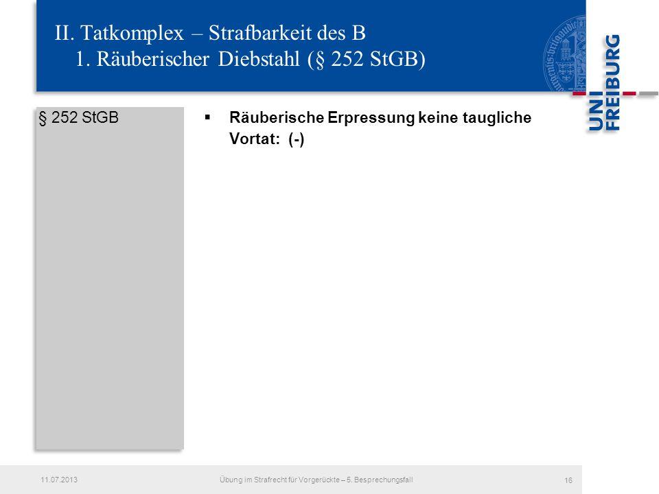 § 252 StGB Räuberische Erpressung keine taugliche Vortat: (-) 16 Übung im Strafrecht für Vorgerückte – 5. Besprechungsfall11.07.2013 II. Tatkomplex –